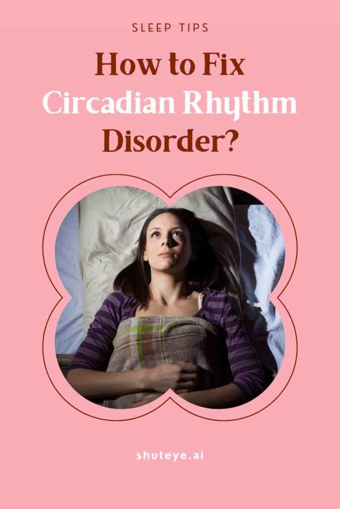 ShutEye circadian rhythm disorder causes treatment symptoms